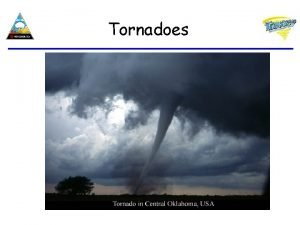 Tornadoes What is a tornado A tornado is