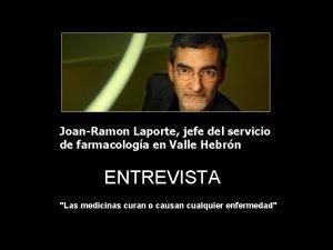 JoanRamon Laporte jefe del servicio de farmacologa en
