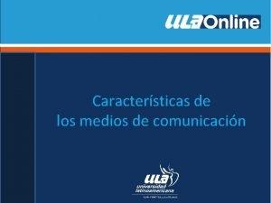 Caractersticas de los medios de comunicacin Medios de