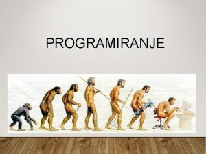 PROGRAMIRANJE PROGRAMIRANJE Programiranje je postupak nastanka programa za