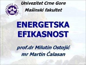 Univezitet Crne Gore Mainski fakultet ENERGETSKA EFIKASNOST prof
