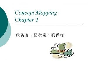 Concept Mapping Chapter 1 Concept mapping requires critical