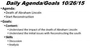 Daily AgendaGoals 102615 Agenda Death of Abraham Lincoln