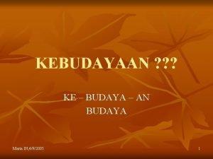 KEBUDAYAAN KE BUDAYA AN BUDAYA Maria IH 492005