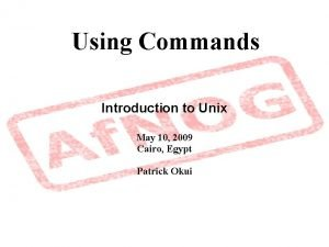 Using Commands Introduction to Unix May 10 2009