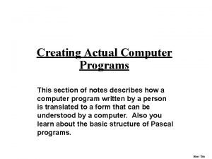 Creating Actual Computer Programs This section of notes
