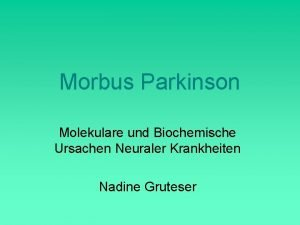 Morbus Parkinson Molekulare und Biochemische Ursachen Neuraler Krankheiten