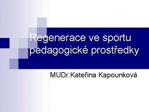 Regenerace ve sportu pedagogick prostedky MUDr Kateina Kapounkov