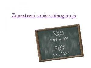 Znanstveni zapis realnog broja Znanstveni zapis realna broja
