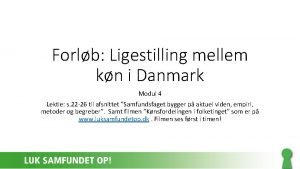 Forlb Ligestilling mellem kn i Danmark Modul 4