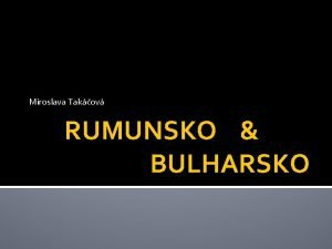 Miroslava Takov RUMUNSKO BULHARSKO RUMUNSKO zkladn info Rozloha