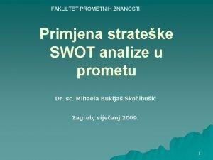 FAKULTET PROMETNIH ZNANOSTI Primjena strateke SWOT analize u