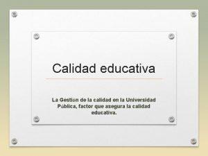 Calidad educativa La Gestin de la calidad en