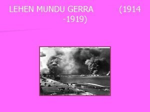 LEHEN MUNDU GERRA 1919 1914 AURKIBIDEA n n