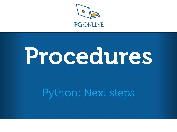 Procedures Python Next steps Python Next steps L