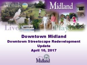 Downtown Midland Downtown Streetscape Redevelopment Update April 10
