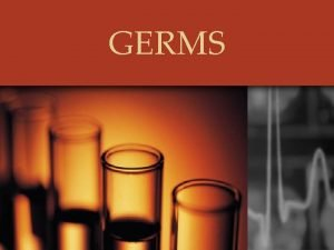 GERMS Germs What are they What Germs Where