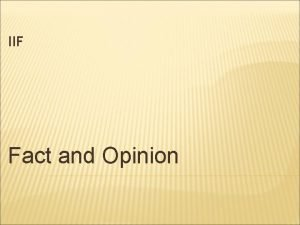 IIF Fact and Opinion FACT AND OPINION Fact