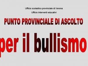 Ufficio scolastico provinciale di Verona Ufficio Interventi educativi