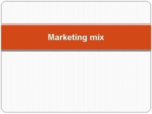 Marketing mix Marketing mix Zbir dajcych si sterowa