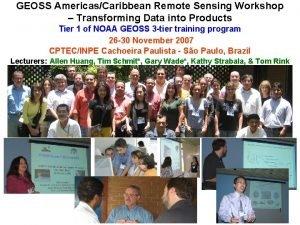 GEOSS AmericasCaribbean Remote Sensing Workshop Transforming Data into