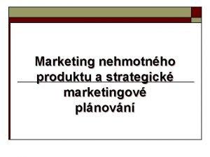 Marketing nehmotnho produktu a strategick marketingov plnovn Charakter