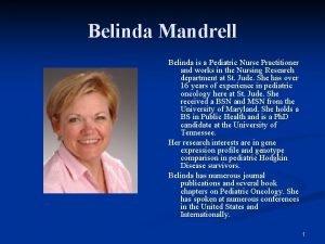 Belinda Mandrell Belinda is a Pediatric Nurse Practitioner