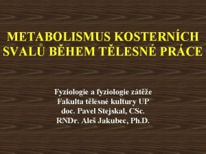 METABOLISMUS KOSTERNCH SVAL BHEM TLESN PRCE Fyziologie a