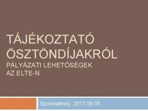 TJKOZTAT SZTNDJAKRL PLYZATI LEHETSGEK AZ ELTEN Szombathely 2017