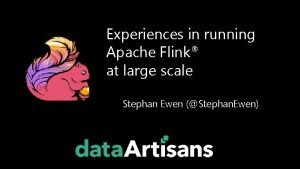 Experiences in running Apache Flink at large scale