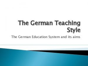The German Teaching Style The German Education System