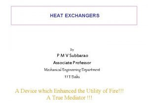 HEAT EXCHANGERS By P M V Subbarao Associate