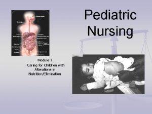 Pediatric Nursing Module 3 Caring for Children with