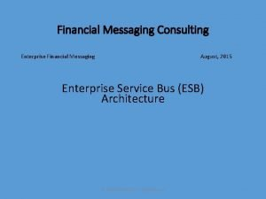 Financial Messaging Consulting Enterprise Financial Messaging August 2015