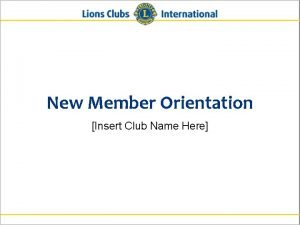 New Member Orientation Insert Club Name Here New