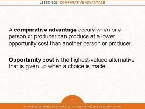 LESSON 26 COMPARATIVE ADVANTAGE A comparative advantage occurs