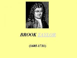 BROOK TAYLOR 1685 1731 BROOK TAYLOR Brook Taylor