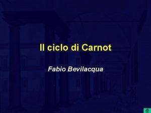 Il ciclo di Carnot Fabio Bevilacqua Sommario 1