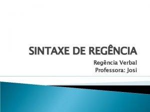 SINTAXE DE REGNCIA Regncia Verbal Professora Josi Dse