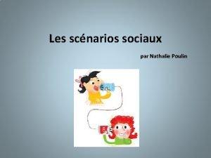Les scnarios sociaux par Nathalie Poulin Questce quun