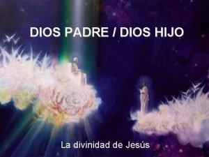 DIOS PADRE DIOS HIJO La divinidad de Jess