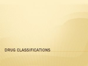 DRUG CLASSIFICATIONS VOCABULARY Drug Substances other than food