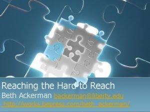 Reaching the Hard to Reach Beth Ackerman backermanliberty