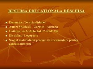 RESURS EDUCAIONAL DESCHIS n n n Denumire Terapia