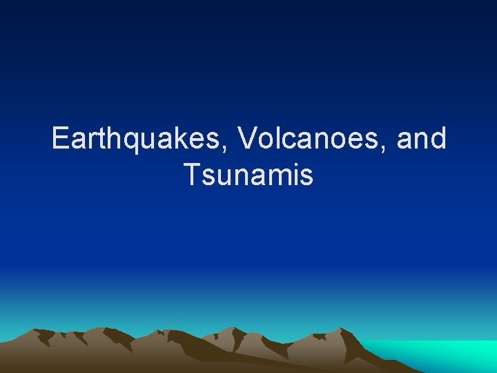 Earthquakes Volcanoes and Tsunamis Earthquakes Fault a break