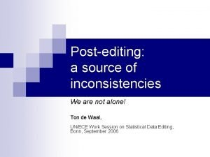 Postediting a source of inconsistencies We are not