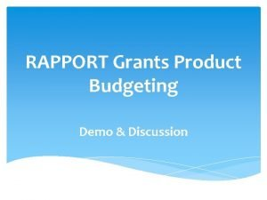 RAPPORT Grants Product Budgeting Demo Discussion Grants Product