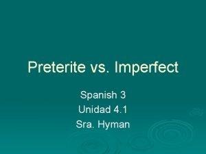 Preterite vs Imperfect Spanish 3 Unidad 4 1