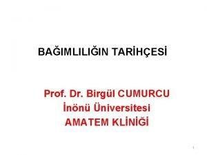 BAIMLILIIN TARHES Prof Dr Birgl CUMURCU nn niversitesi