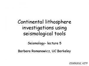 Continental lithosphere investigations using seismological tools Seismology lecture